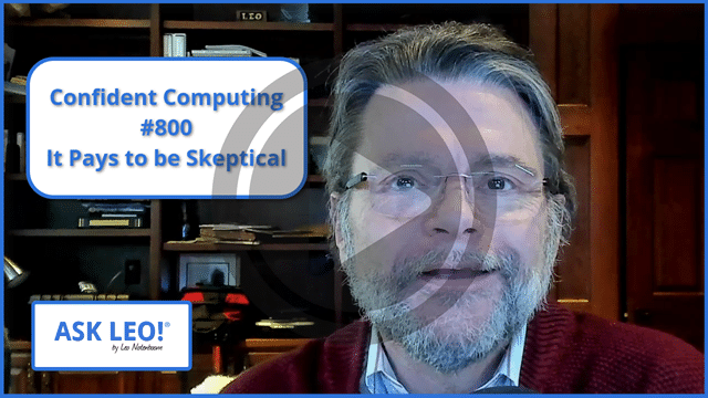 Confident Computing #800 - It Pays to be Skeptical